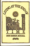 Living at the End of Time, John H. Mitchell, 0395581214