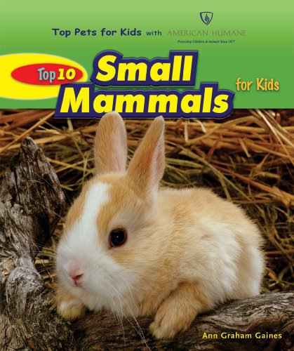 Top 10 Small Mammals for Kids (Top Pets for Kids With American Humane) (Top Ten Best Pets For Kids)