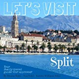 Let's Visit Split: Croatia - Your family travel guide! Kid-approved!