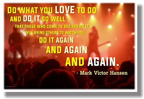 Do What You Love to Do (On Stage)... Mark Victor Hansen - New Classroom Motivational Poster - Love Stage Poster