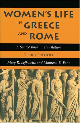 Women's Life in Greece and Rome: A Source Book in Translation by Lefkowitz, Mary R. Published by Johns Hopkins University Press 3rd (third) edition (2005) (Women In Greece And Rome)