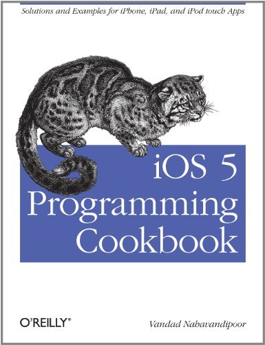 iOS 5 Programming Cookbook: Solutions & Examples for iPhone, iPad, and iPod touch Apps - Ios 5 Ipad Programming
