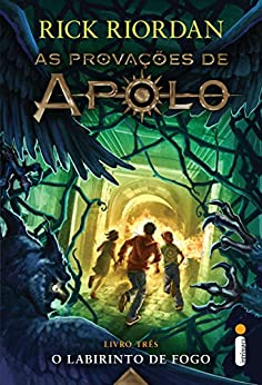 O labirinto de fogo (As provações de Apolo Livro 3) por [Riordan, Rick]
