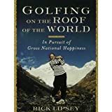 Golfing on the Roof of the World: In Pursuit of Gross National Happiness
