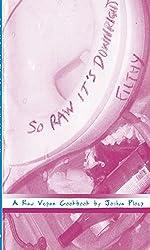 So Raw It's Downright Filthy: A Raw Vegan Cookbook (Vegan Cookbooks)