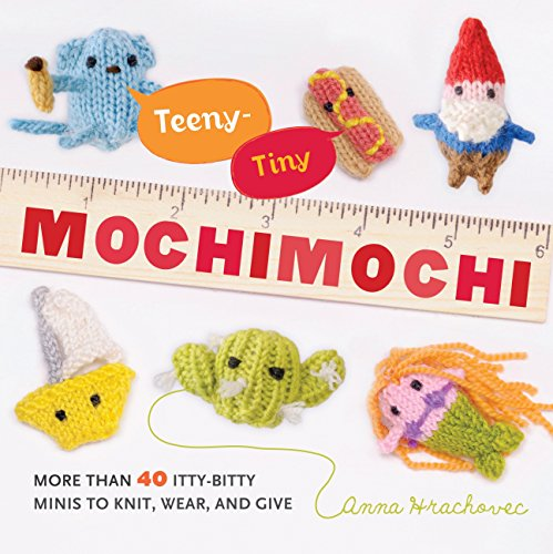 Teeny Animals Tiny (Teeny-Tiny Mochimochi: More Than 40 Itty-Bitty Minis to Knit, Wear, and Give)