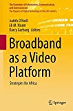 Broadband as a Video Platform: Strategies for Africa (The Economics of Information, Communication, and Entertainment)