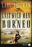#10: The Last Wild Men of Borneo: A True Story of Death and Treasure