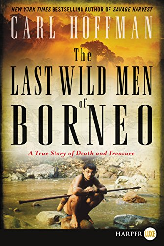 The Last Wild Men of Borneo: A True Story of Death and Treasure