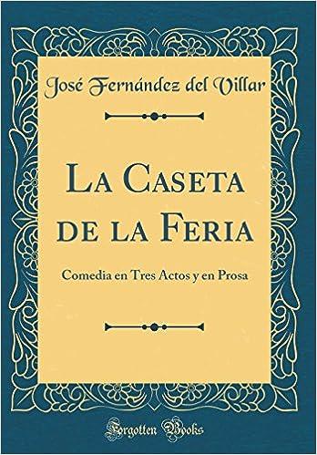 La Caseta de la Feria: Comedia en Tres Actos y en Prosa (Classic Reprint) (Spanish Edition): José Fernández del Villar: 9780364780183: Amazon.com: Books