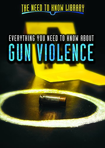 Everything You Need to Know About Gun Violence (Need to Know Library)