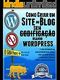 COMO CRIAR UM SITE OU BLOG: com WordPress, SEM codificação, em seu próprio domínio, em menos de 2 horas! (THE MAKE MONEY FROM HOME LIONS CLUB)