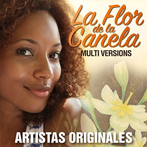 ... La Flor de la Canela (Multi Ve.