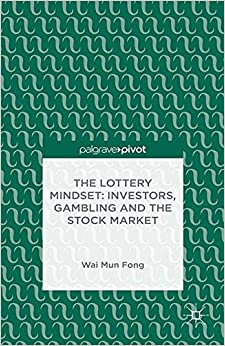Book The Lottery Mindset: Investors, Gambling and the Stock Market
