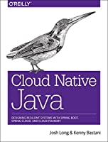 Cloud Native Java: Designing Resilient Systems with Spring Boot, Spring Cloud, and Cloud Foundry Front Cover