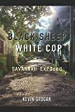 img - for Black Sheep White Cop: Savannah EXPOsed book / textbook / text book