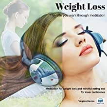 Weight Loss: Get the Life You Want Through Meditation Speech by Virginia Harton Narrated by Virginia Harton