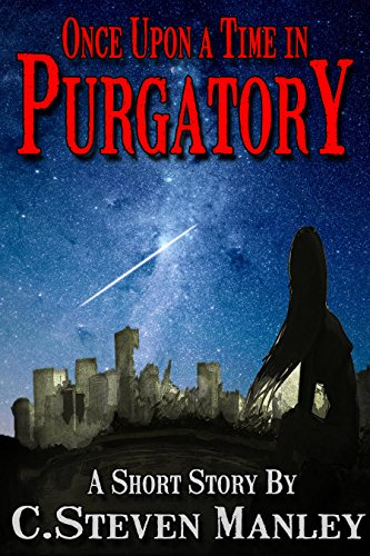 Once Upon A Time In Purgatory: A Post Apocalyptic Short Story