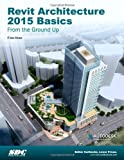 Revit Architecture 2015 Basics : From the Ground Up, Moss, Elise, 1585038849