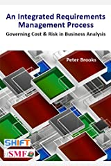 An Integrated Requirements Process - Governing Cost & Risk in Business Analysis Kindle Edition