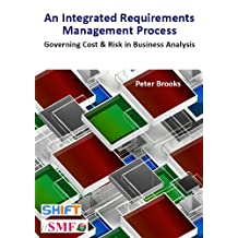 An Integrated Requirements Process - Governing Cost & Risk in Business Analysis