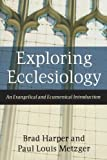 Exploring Ecclesiology: An Evangelical and Ecumenical Introduction by Brad Harper (2009-03-01)