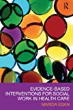 Evidence-based Interventions for Social Work in Health Care