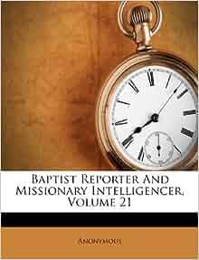 Baptist Reporter And Missionary Intelligencer Volume 21