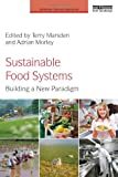 Sustainable Food Systems : Building a New Paradigm, , 0415639549