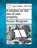 A treatise on the law of real Property, Anson Bingham, 1240017405