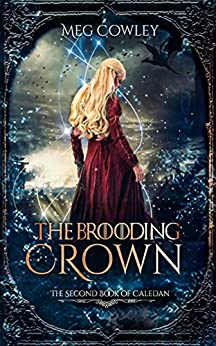 The Brooding Crown: The Second Book of Caledan (Books of Caledan 2) by [Cowley, Meg]