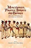 img - for Mercenaries, Pirates, Bandits and Empires: Private Violence in Historical Context. Edited by Alejandro Cols and Bryan Mabee book / textbook / text book