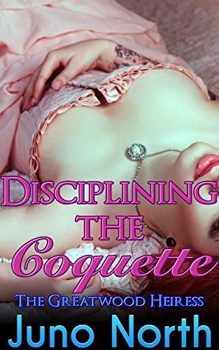 Disciplining the Coquette: The Greatwood Heiress #2]()