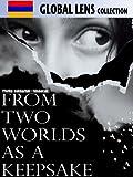 From Two Worlds as a Keepsake (Yerku ashkharhic i hishatak) (English Subtitled)