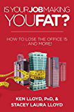 Is Your Job Making You Fat?: How to Lose the Office 15 . . . and More!