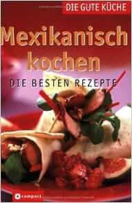 Mexikanisch kochen die besten rezepte na 9783817452194 for Mexikanisch kochen