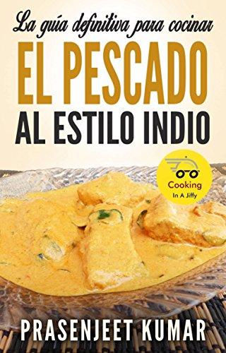 La guía definitiva para cocinar el pescado al estilo indio (Spanish Edition) by [