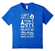 I Light Fires & Make Beer Disappear Shirt Funny Camping Gift
