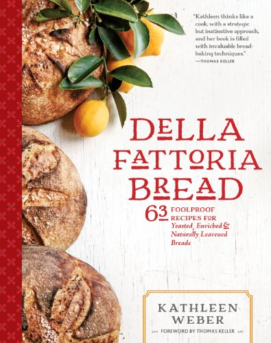 Della Fattoria Bread: 63 Foolproof Recipes for Yeasted, Enriched & Naturally Leavened Breads by Kathleen Weber