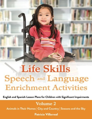 Life Skills Speech and Language Enrichment Activities: English and Spanish Lesson Plans for Children with Significant Impairments (Volume 2)