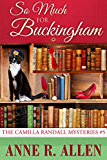 So Much For Buckingham: The Camilla Randall Mysteries