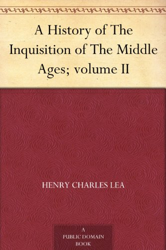 A History of The Inquisition of The Middle Ages; volume II (English Edition)