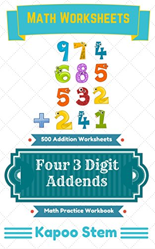 500 Addition Worksheets with Four 3-Digit Addends: Math Practice Workbook (500 Days Math Addition Series 13) (English Edition)