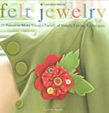 Felt Jewelry: 25 Pieces to Make Using a Variety of Simple Felting Techniques