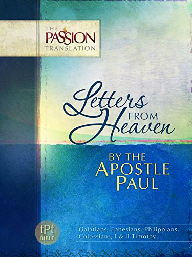 Letters From Heaven by the Apostle Paul: Galatians, Ephesians, Phillippians, Colossians, I & II Timothy (The Passion Translation)