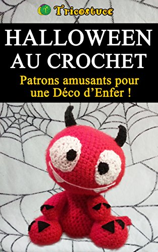 Halloween au crochet: Patrons amusants pour  une Déco d'Enfer ! (French Edition) -