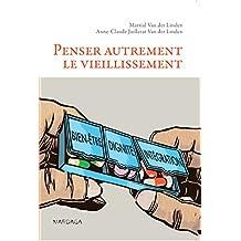 Penser autrement le vieillissement: Pour une approche humaniste du vieillissement cérébral (Psy-Théories, débats, synthèses t. 12) (French Edition)