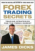 Forex Trading Secrets: Trading Strategies for the Forex Market Front Cover