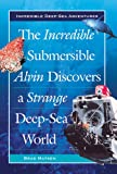 The Incredible Submersible Alvin Discovers a Strange Deep-Sea World (Incredible Deep-Sea Adventures)