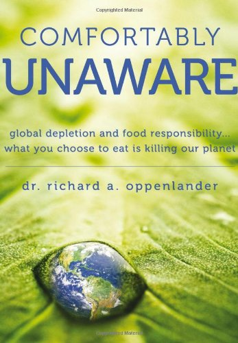 Comfortably Unaware: Global Depletion and Food Responsibility...What You Choose To Eat is Killing Our Planet (Shoppers Food Warehouse)